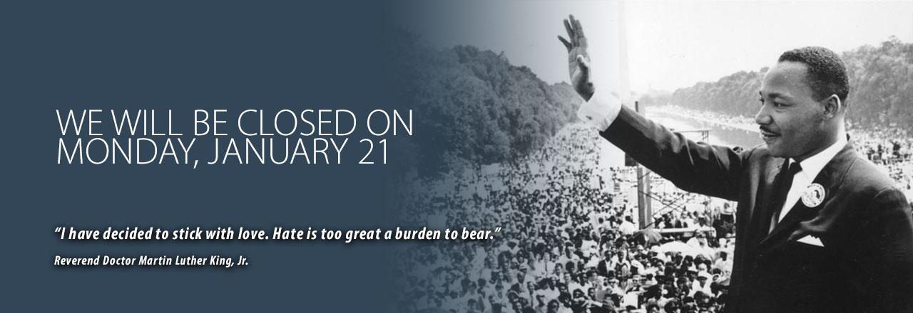 Closed Monday January 21 on Martin Luther KIng jr. Day