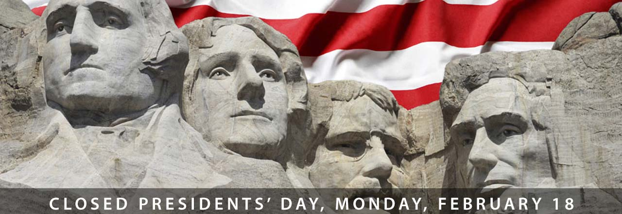 Closed Monday, February 18 for Presidents Day