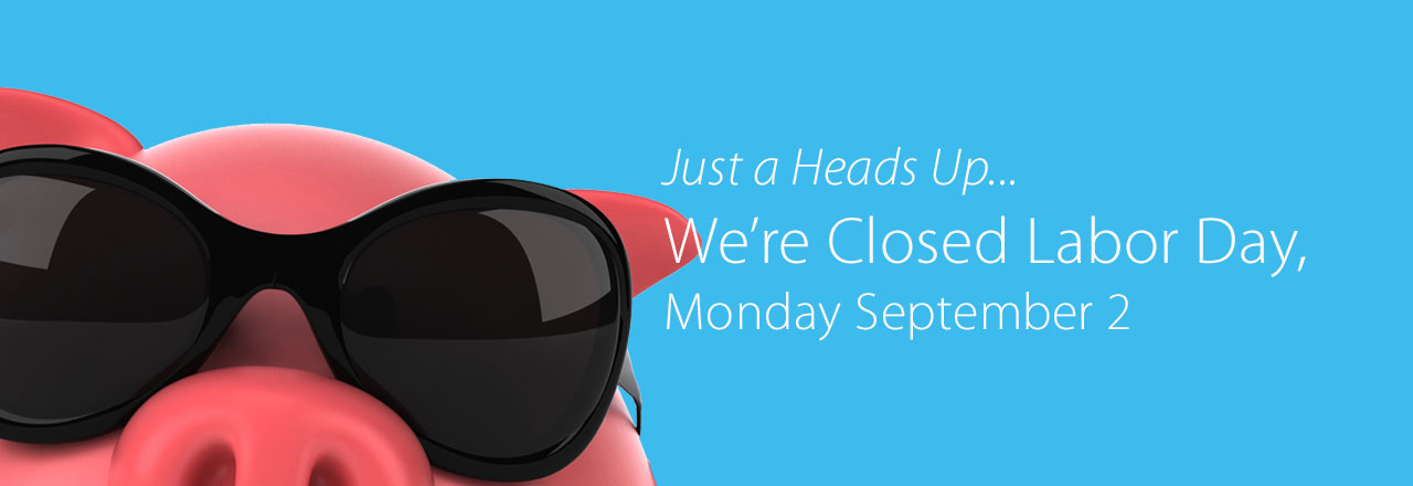 Closed Labor Day, Monday September 2